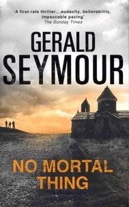 Gerald Seymour - No Mortal Thing.