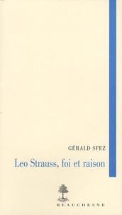 Gérald Sfez - Leo Strauss, foi et raison.
