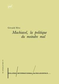 Gérald Sfez - Machiavel, la politique du moindre mal.