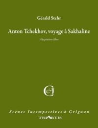 Gérald Stehr - Anton Tchékhov, voyage à Sakhaline.