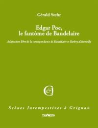 Gérald Stehr - Edgar Poe, le fantôme de Charles Baudelaire.