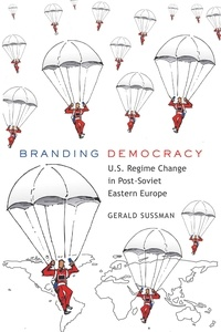 Gerald Sussman - Branding Democracy - U.S. Regime Change in Post-Soviet Eastern Europe.