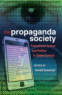 Gerald Sussman - The Propaganda Society - Promotional Culture and Politics in Global Context.