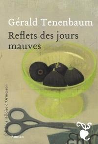Gérald Tenenbaum - Reflets des jours mauves.