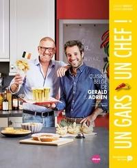 Gerald Watelet et Adrien Devyver - Un gars, un chef - La cuisine belge de Gerald et Adrien.