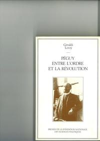 Géraldi Leroy - Péguy entre l'ordre et la révolution.