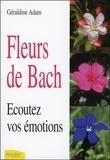 Géraldine Adam - Fleurs de Bach - Ecoutez vos émotions.