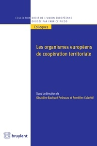 Géraldine Bachoué Pedrouzo et Romélien Colavitti - Les organismes européens de coopération territoriale.