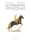 Géraldine Bindi et Christian Rossi - Le coeur des Amazones.