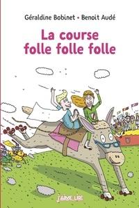 Géraldine Bobinet et Benoit Audé - La course folle folle folle.