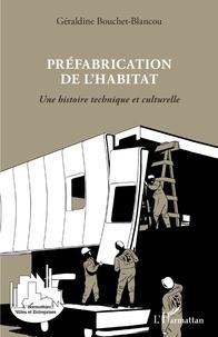 Géraldine Bouchet-Blancou - Préfabrication de l'habitat - Une histoire technique et culturelle.