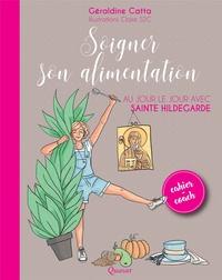 Téléchargement de livres Google Soigner son alimentation  - Au jour le jour avec sainte Hildegarde in French 9782369690702 par Géraldine Catta, Claire S2C