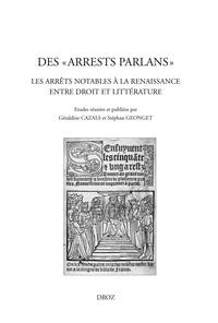 """Géraldine Cazals et Stéphan Geonget - Des """"arrests parlans"""" - Les arrêts notables à la Renaissance entre droit et littérature."""