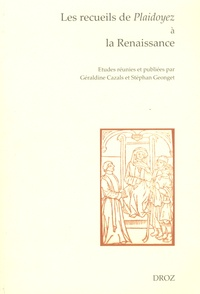 Géraldine Cazals et Stéphan Geonget - Les recueils de Plaidoyez à la Renaissance - Entre droit et littérature.