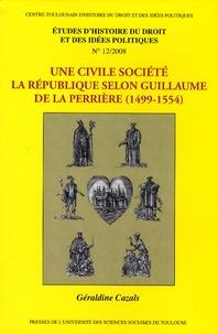 Géraldine Cazals - Une civile société - La République selon Guillaume de La Perrière (1499-1554).