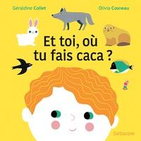 Géraldine Collet et Olivia Cosneau - Et toi, où tu fais caca ?.