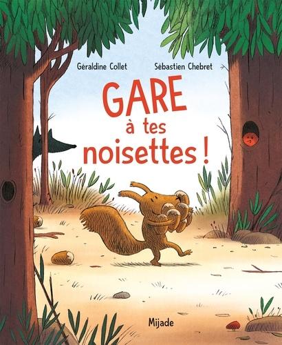 Géraldine Collet et Sébastien Chebret - Gare à tes noisettes !.