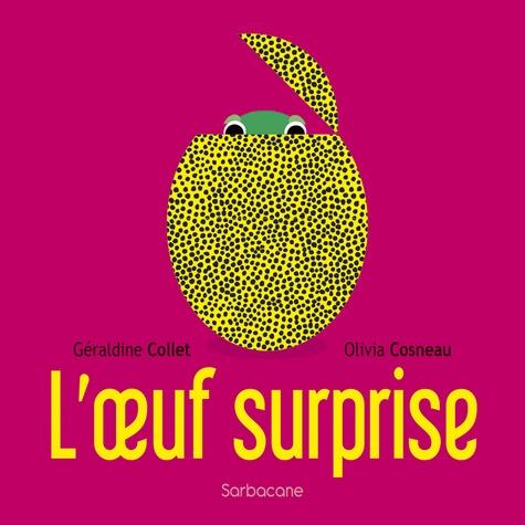 Géraldine Collet et Olivia Cosneau - L'oeuf surprise.