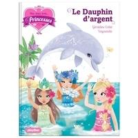 Géraldine Collet et  Vayounette - Une, deux, trois... Princesses Tome 17 : Le dauphin d'argent.