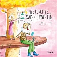 Géraldine Coltée et Séverine Duchesne - Mes lunettes.... saperlipopette !.