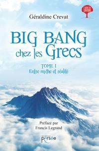 Géraldine Crevat - Entre mythe et réalité - Tome 1, Big Bang chez les Grecs.