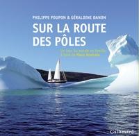 Géraldine Danon et Philippe Poupon - Sur la route des pôles - Un tour du monde en famille à bord de Fleur Australe.