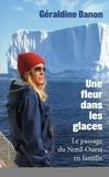 Géraldine Danon - Une fleur dans les glaces.