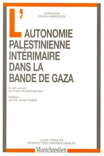 Géraldine Deniau-Maroudis - L'autonomie palestinienne intérimaire dans la bande de Gaza.