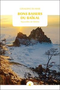 Géraldine Dunbar - Bons baisers du Baïkal - Nouvelles de Sibérie.