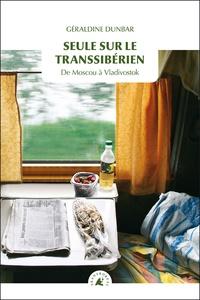 Géraldine Dunbar - Seule sur le Transsibérien - De Moscou à Vladivostok.