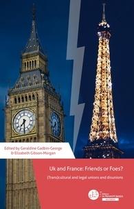 Téléchargements gratuits de livres audio gratuits UK and France: Friends or Foes? (Trans) cultural and legal unions and disunions 9782304047813 par Geraldine, Elizabeth Gadbin-George, Gibson-Morgan (Litterature Francaise)