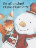 Géraldine Elschner et Xavière Devos - En attendant Marie-Marmotte.