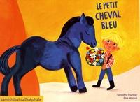 Géraldine Elschner et Elise Mansot - Le petit cheval bleu.
