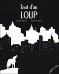 Géraldine Elschner et Antoine Guilloppé - Tout d'un loup.
