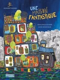 Géraldine Elschner et Lucie Vandevelde - Une maison fantastique - Hundertwasser.