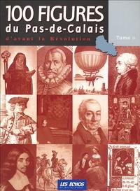 Géraldine Falek et  Collectif - 100 figures du Pas-de-Calais - Tome 2, D'avant la Révolution.