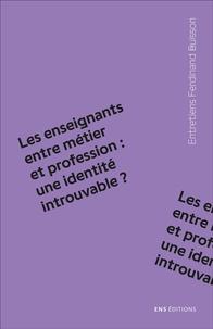 Géraldine Farges et Pierre Périer - Les enseignants entre métier et profession : une identité introuvable ?.