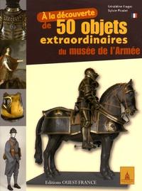 Géraldine Froger et Sylvie Picolet - A la découverte de 50 objets extraordinaires du musée de l'Armée.