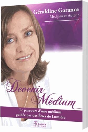 Géraldine Garance - Devenir Médium - Le parcours d'une médium guidée par des êtres de lumière.