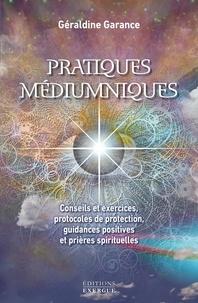 Géraldine Garance - Pratiques médiumniques - Conseils et exercices, protocoles de protection, guidances positives et prières spirituelles.