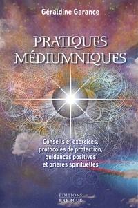Géraldine Garance - Pratiques médiumniques - Conseils et exercices, protocoles de protection, guidance positives et prières spirituelles.