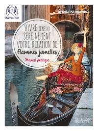 Géraldine Garance - Vivre (enfin) sereinement votre relation de flammes jumelles - Manuel pratique.
