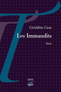 Géraldine Geay - Les immaudits.