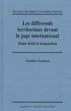 Géraldine Giraudeau - Les différends territoriaux devant le juge international - Entre droit et transaction.