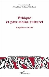 Géraldine Goffaux-Callebaut - Ethique et patrimoine culturel - Regards croisés.