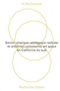 Géraldine Gourbe - In the canyon, revise the canon - Savoir utopique, pédagogie radicale et artist-run community art space en Californie du sud.
