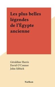 Geraldine Harris et David O'Connor - Les plus belles légendes de l'Égypte ancienne.
