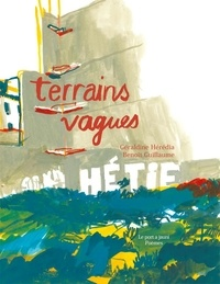 Géraldine Heredia et Benoît Guillaume - Terrains vagues.