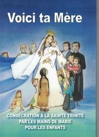 Géraldine Hervé - Voici ta Mère - Consécration à la Sainte Trinité par les mains de Marie pour les enfants.