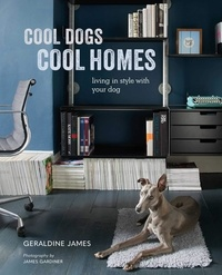 Géraldine James - Cool Dogs, Cool Homes : Living in style with your dog.